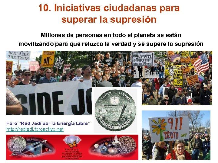 10. Iniciativas ciudadanas para superar la supresión Millones de personas en todo el planeta