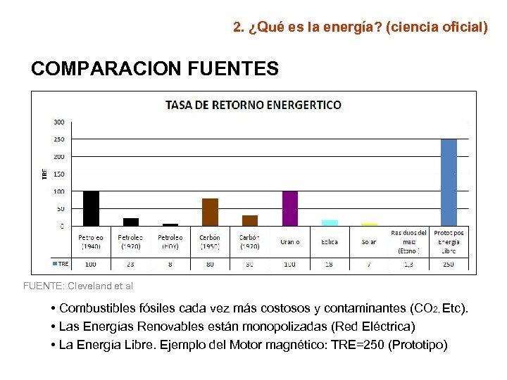 2. ¿Qué es la energía? (ciencia oficial) COMPARACION FUENTES FUENTE: Cleveland et al •