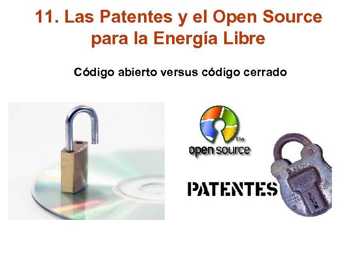 11. Las Patentes y el Open Source para la Energía Libre Código abierto versus