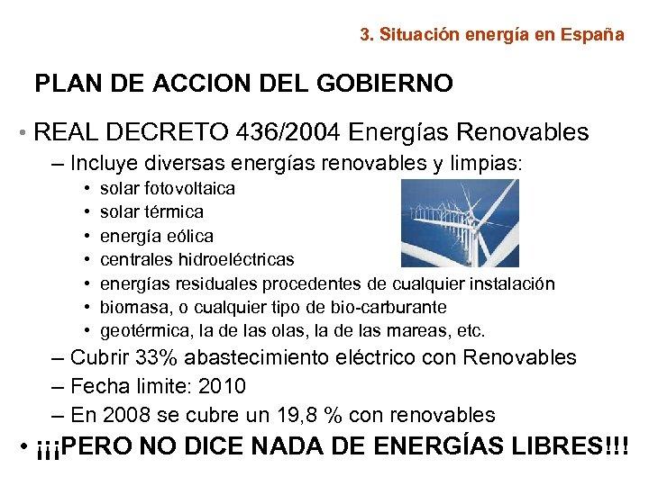 3. Situación energía en España PLAN DE ACCION DEL GOBIERNO • REAL DECRETO 436/2004