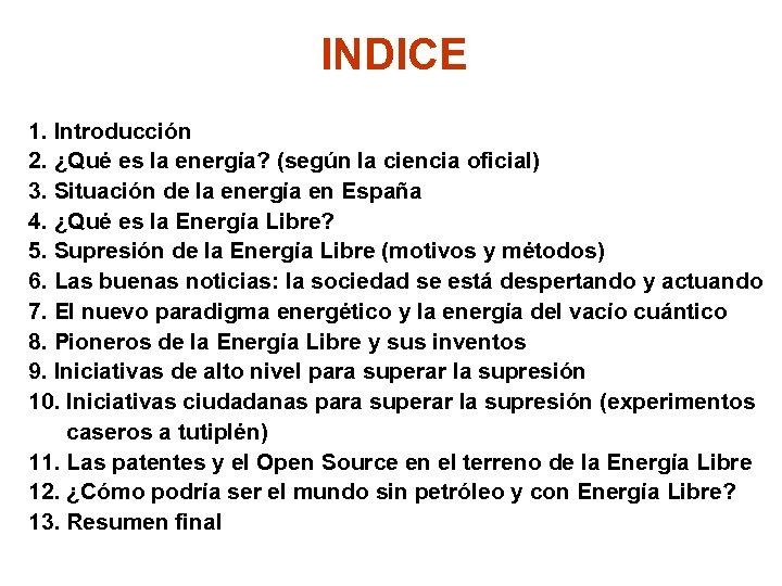 INDICE 1. Introducción 2. ¿Qué es la energía? (según la ciencia oficial) 3. Situación