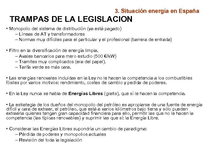 3. Situación energía en España TRAMPAS DE LA LEGISLACION • Monopolio del sistema de