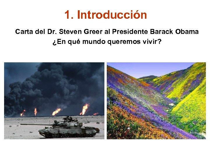 1. Introducción Carta del Dr. Steven Greer al Presidente Barack Obama ¿En qué mundo