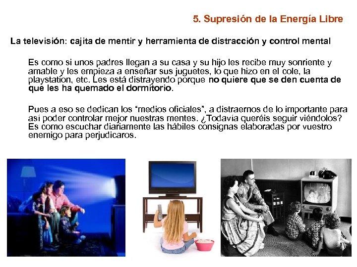 5. Supresión de la Energía Libre La televisión: cajita de mentir y herramienta de
