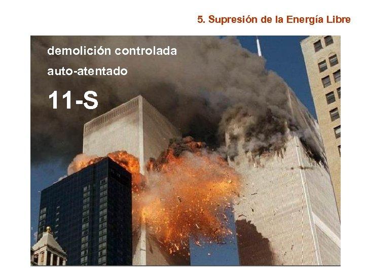 5. Supresión de la Energía Libre demolición controlada auto-atentado 11 -S