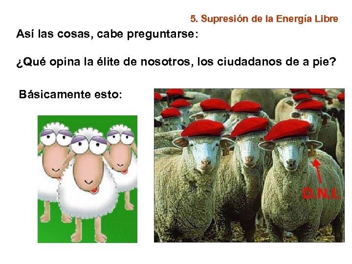 5. Supresión de la Energía Libre Así las cosas, cabe preguntarse: ¿Qué opina la