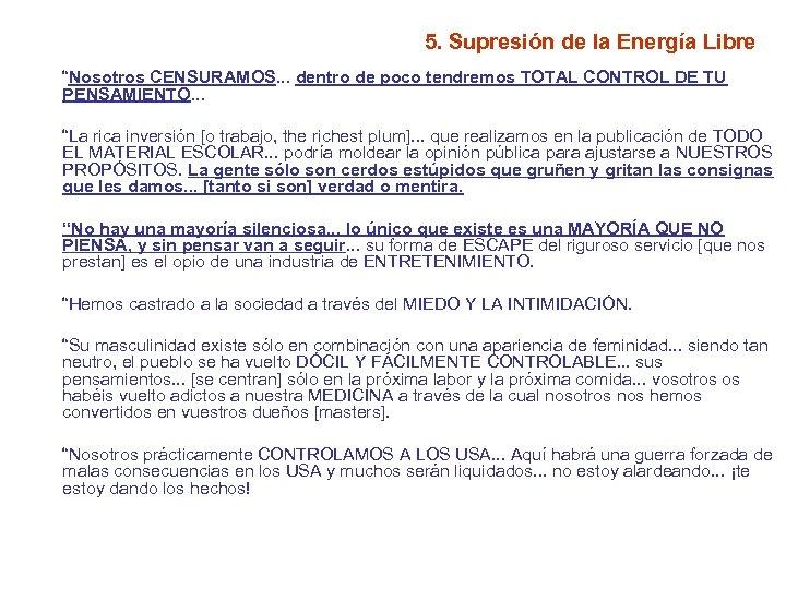 """5. Supresión de la Energía Libre """"Nosotros CENSURAMOS. . . dentro de poco tendremos"""