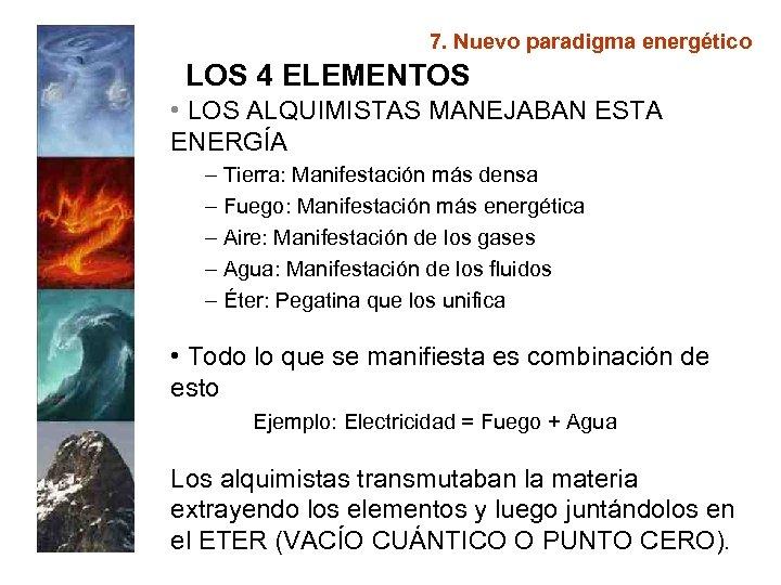 7. Nuevo paradigma energético LOS 4 ELEMENTOS • LOS ALQUIMISTAS MANEJABAN ESTA ENERGÍA –