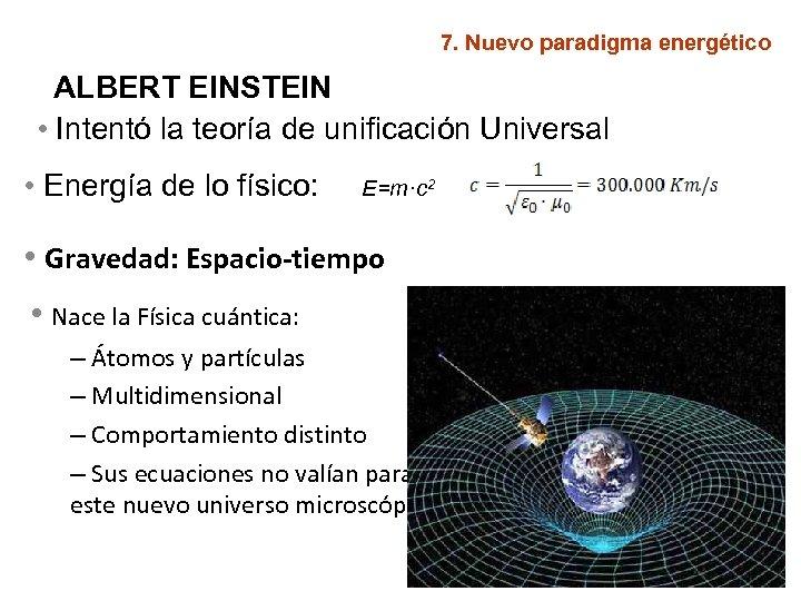 7. Nuevo paradigma energético ALBERT EINSTEIN • Intentó la teoría de unificación Universal •