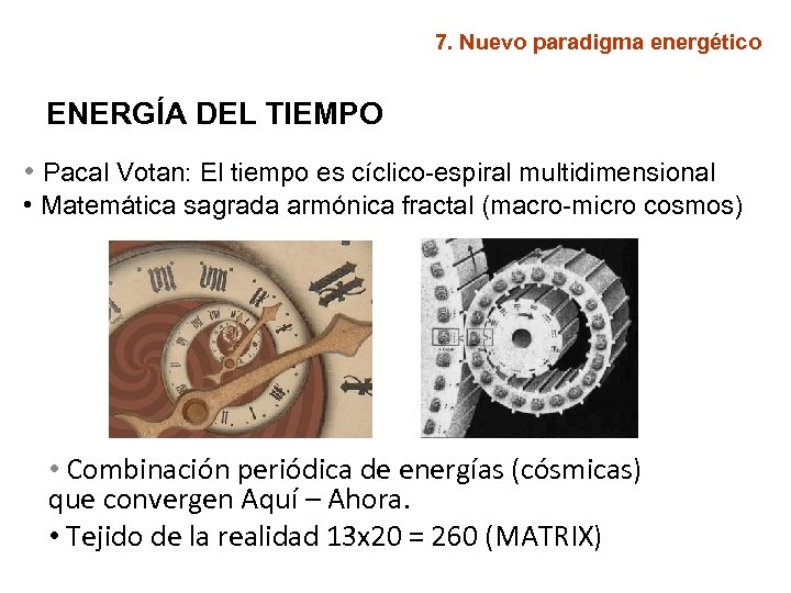 7. Nuevo paradigma energético ENERGÍA DEL TIEMPO • Pacal Votan: El tiempo es cíclico-espiral