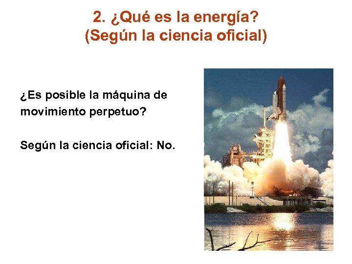 2. ¿Qué es la energía? (Según la ciencia oficial) ¿Es posible la máquina de