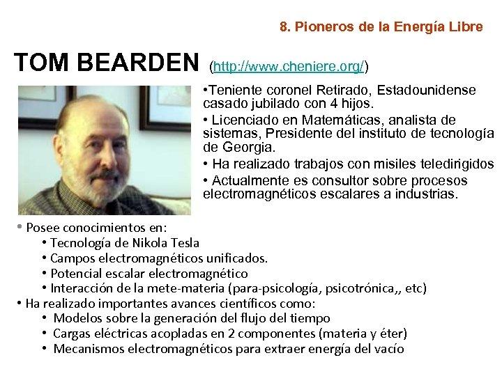 8. Pioneros de la Energía Libre TOM BEARDEN (http: //www. cheniere. org/) • Teniente