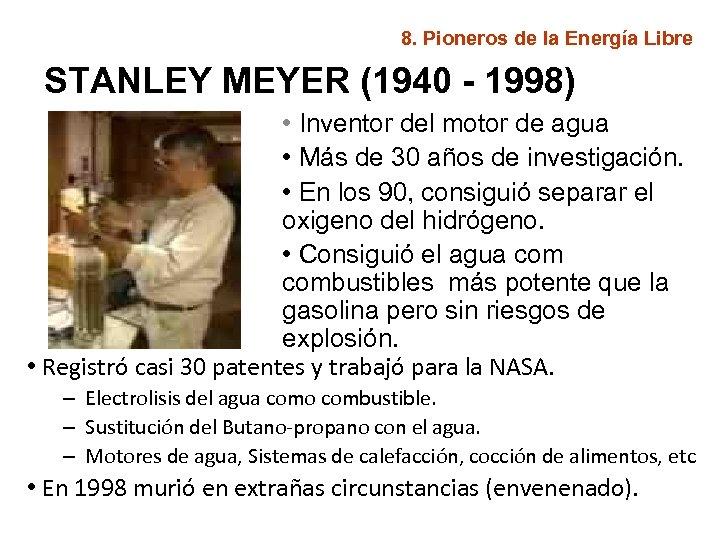 8. Pioneros de la Energía Libre STANLEY MEYER (1940 - 1998) • Inventor del