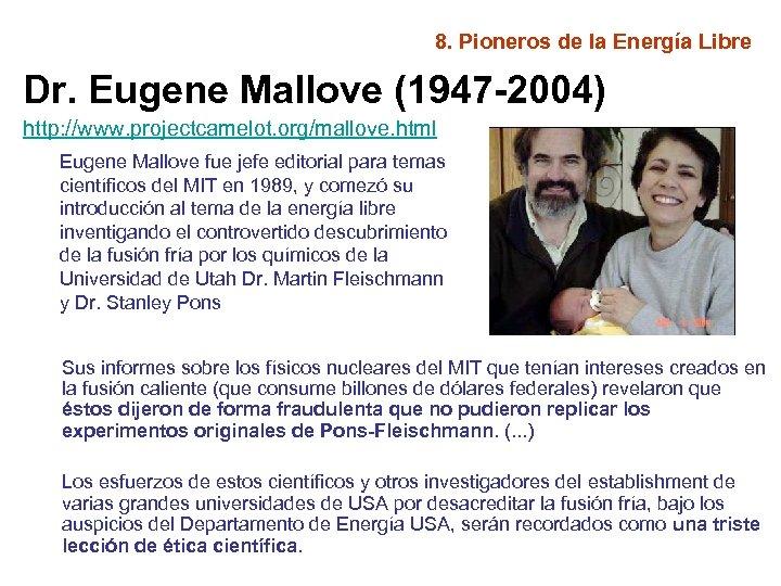 8. Pioneros de la Energía Libre Dr. Eugene Mallove (1947 -2004) http: //www. projectcamelot.