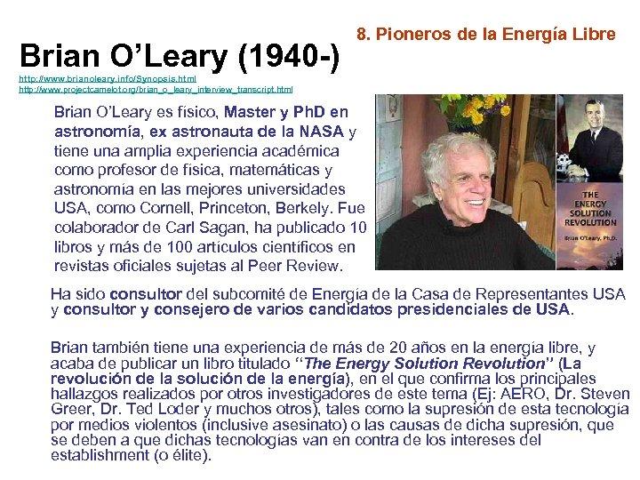 Brian O'Leary (1940 -) 8. Pioneros de la Energía Libre http: //www. brianoleary. info/Synopsis.