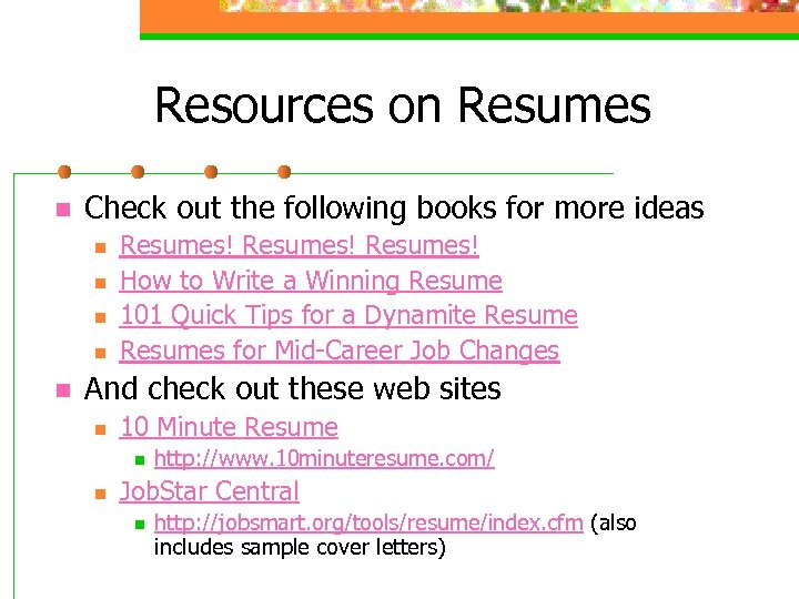 Resources on Resumes n Check out the following books for more ideas n n