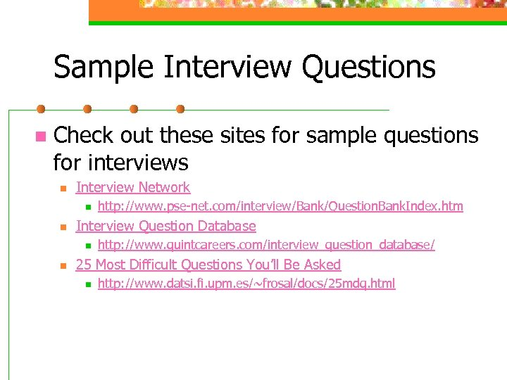 Sample Interview Questions n Check out these sites for sample questions for interviews n