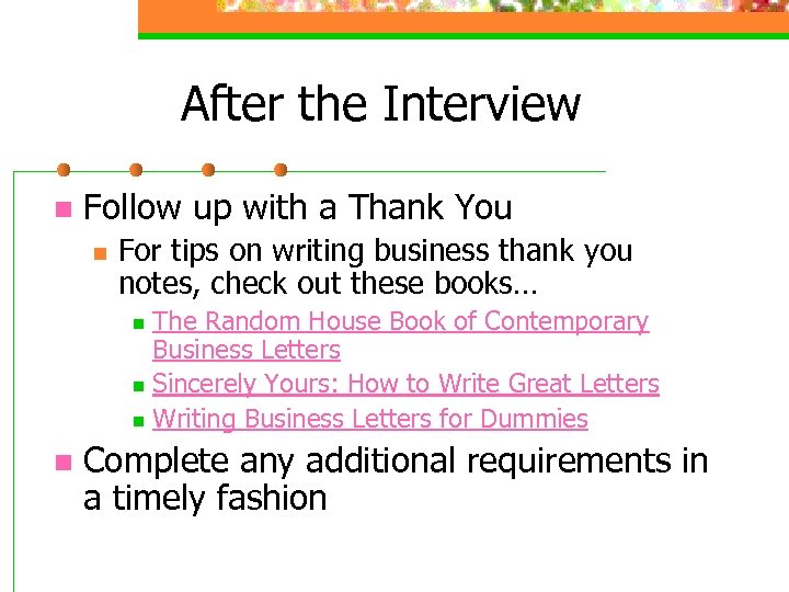 After the Interview n Follow up with a Thank You n For tips on