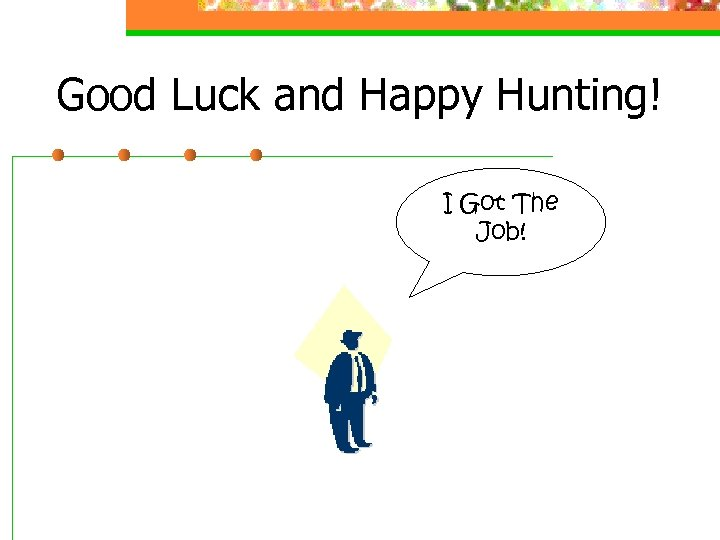 Good Luck and Happy Hunting! I Got The Job!