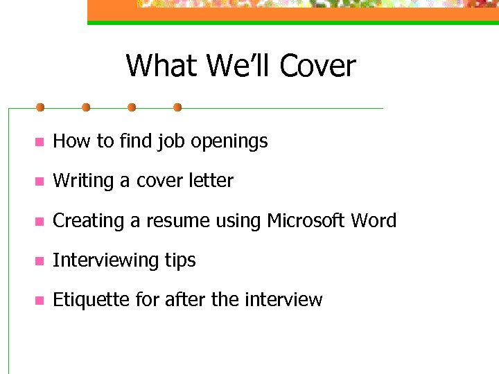 What We'll Cover n How to find job openings n Writing a cover letter