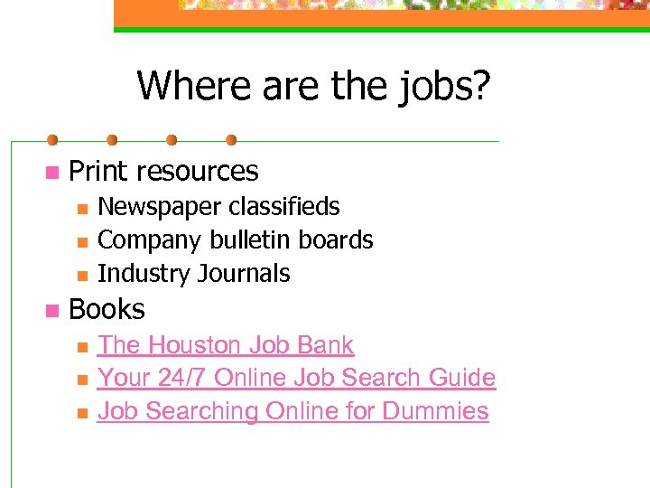 Where are the jobs? n Print resources n n Newspaper classifieds Company bulletin boards