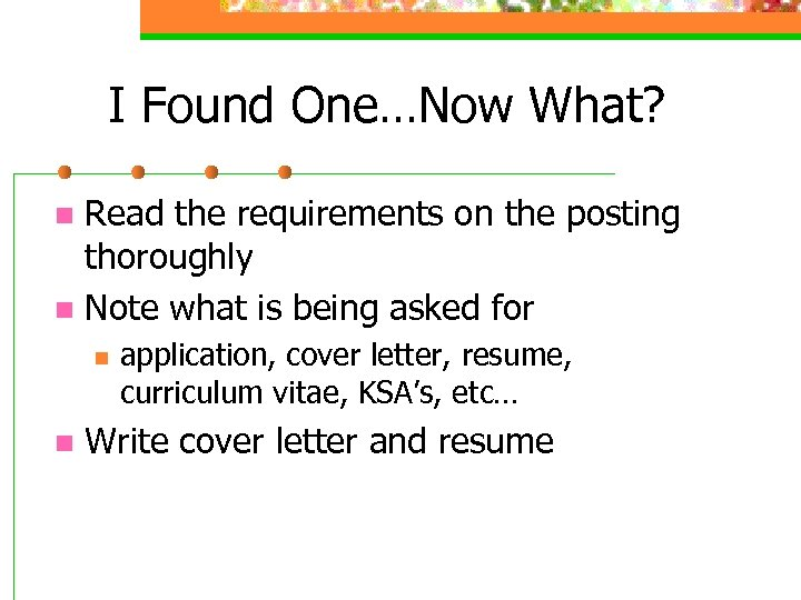 I Found One…Now What? Read the requirements on the posting thoroughly n Note what