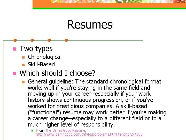Resumes n Two types n n n Chronological Skill-Based Which should I choose? n