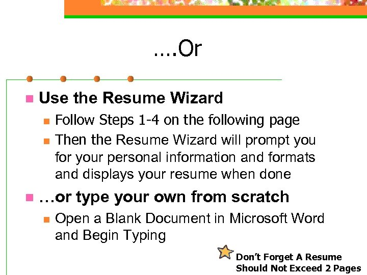 …. Or n Use the Resume Wizard n n n Follow Steps 1 -4