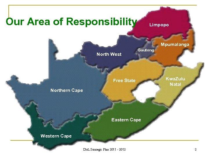 Our Area of Responsibility Limpopo Mpumalanga North West Gauteng Free State Kwa. Zulu Natal