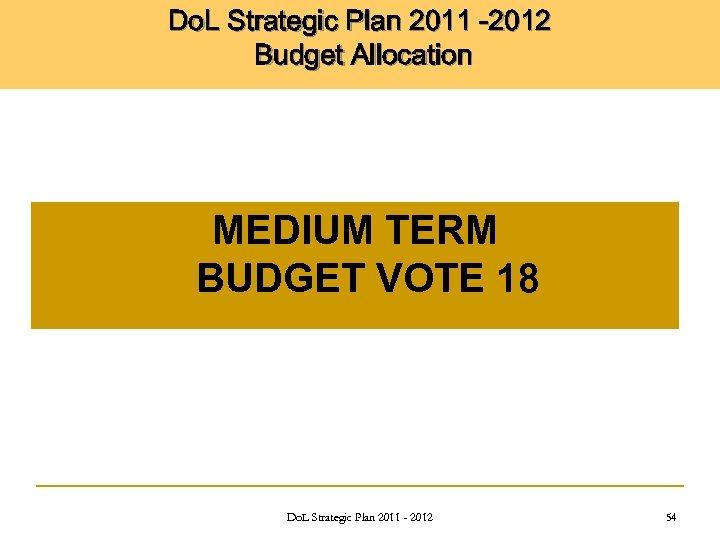 Do. L Strategic Plan 2011 -2012 Budget Allocation MEDIUM TERM BUDGET VOTE 18 Do.