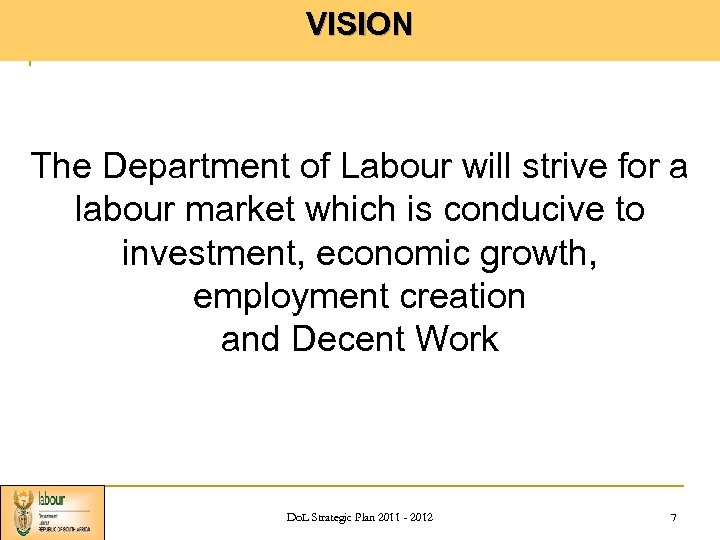 VISION The Department of Labour will strive for a labour market which is conducive