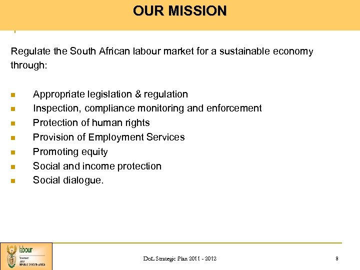 OUR MISSION Regulate the South African labour market for a sustainable economy through: n