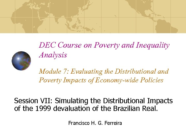 DEC Course on Poverty and Inequality Analysis Module 7: Evaluating the Distributional and Poverty