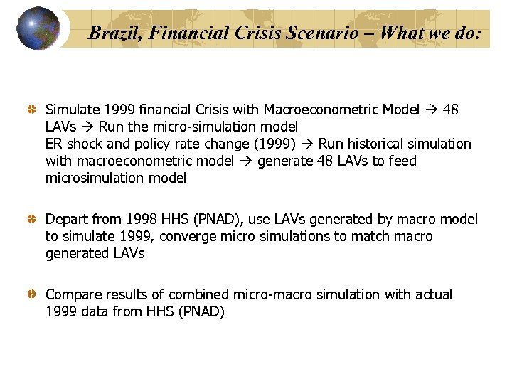 Brazil, Financial Crisis Scenario – What we do: Simulate 1999 financial Crisis with Macroeconometric