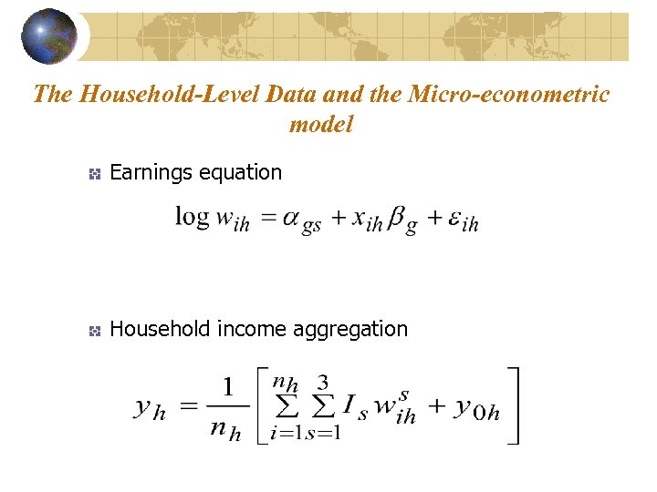 The Household-Level Data and the Micro-econometric model Earnings equation Household income aggregation