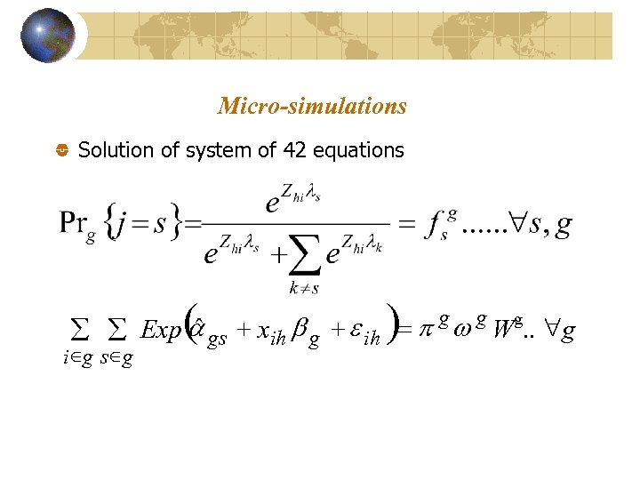 Micro-simulations Solution of system of 42 equations ( ) ˆ å å Exp a