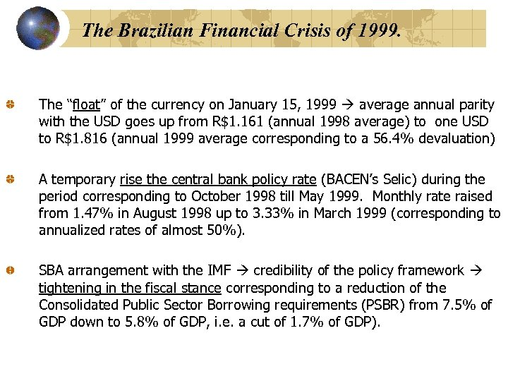 "The Brazilian Financial Crisis of 1999. The ""float"" of the currency on January 15,"
