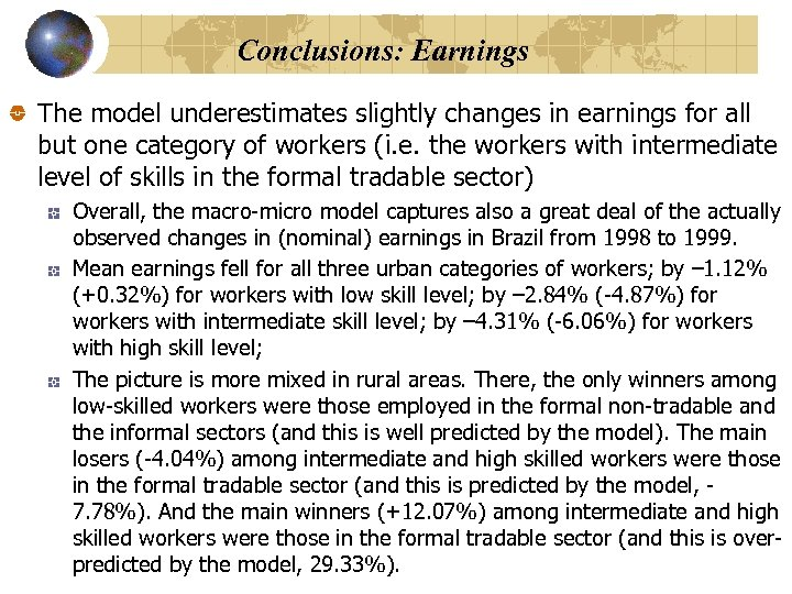 Conclusions: Earnings The model underestimates slightly changes in earnings for all but one category