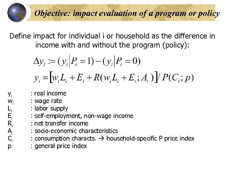 Objective: impact evaluation of a program or policy Define impact for individual i or