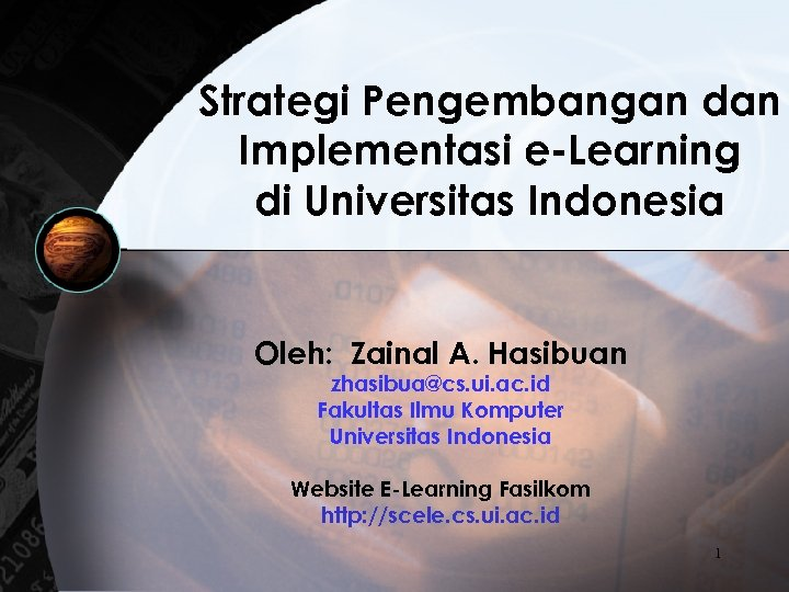 Strategi Pengembangan dan Implementasi e-Learning di Universitas Indonesia Oleh: Zainal A. Hasibuan zhasibua@cs. ui.