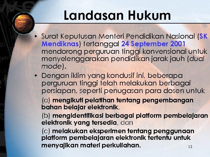 Landasan Hukum • Surat Keputusan Menteri Pendidikan Nasional (SK Mendiknas) tertanggal 24 September 2001