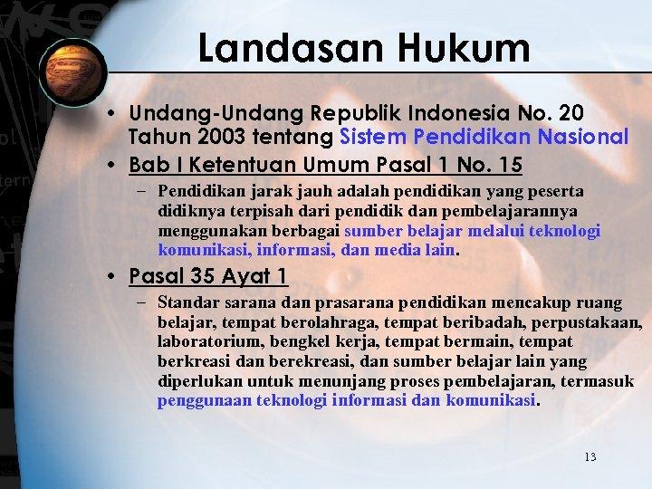 Landasan Hukum • Undang-Undang Republik Indonesia No. 20 Tahun 2003 tentang Sistem Pendidikan Nasional