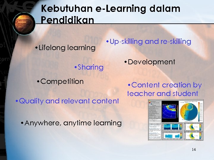 Kebutuhan e-Learning dalam Pendidikan • Lifelong learning • Up-skilling and re-skilling • Sharing •