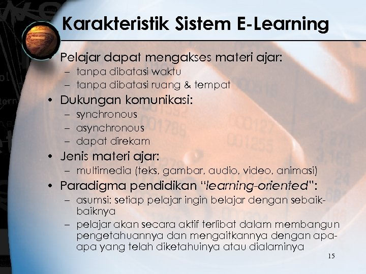 Karakteristik Sistem E-Learning • Pelajar dapat mengakses materi ajar: – tanpa dibatasi waktu –