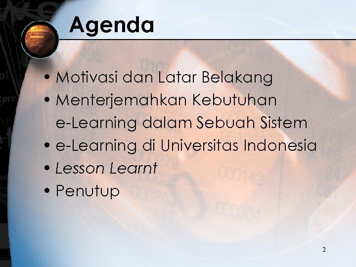 Agenda • Motivasi dan Latar Belakang • Menterjemahkan Kebutuhan e-Learning dalam Sebuah Sistem •