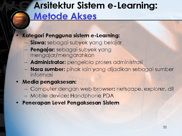 Arsitektur Sistem e-Learning: Metode Akses • Kategori Pengguna sistem e-Learning: – Siswa: sebagai subyek