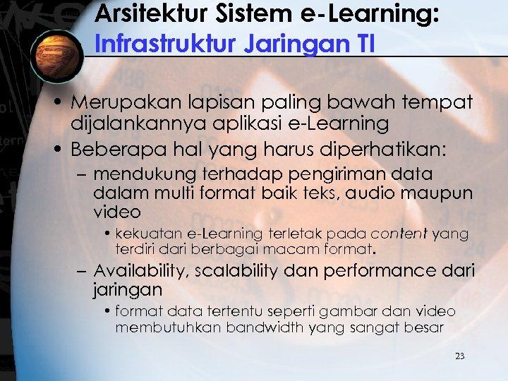 Arsitektur Sistem e-Learning: Infrastruktur Jaringan TI • Merupakan lapisan paling bawah tempat dijalankannya aplikasi