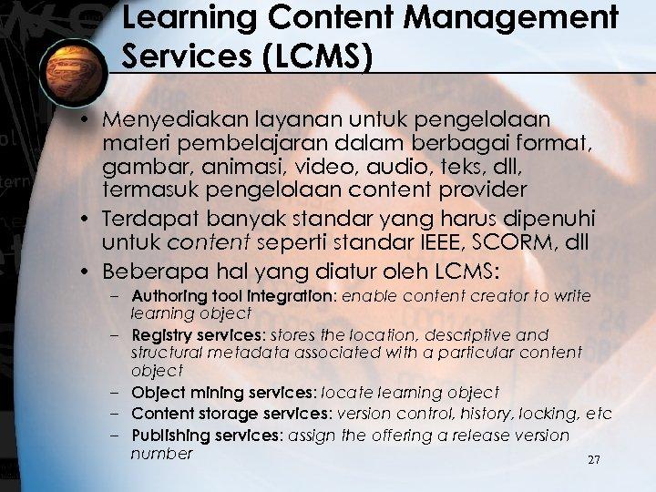 Learning Content Management Services (LCMS) • Menyediakan layanan untuk pengelolaan materi pembelajaran dalam berbagai