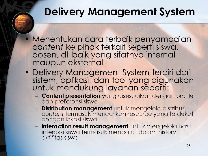 Delivery Management System • Menentukan cara terbaik penyampaian content ke pihak terkait seperti siswa,