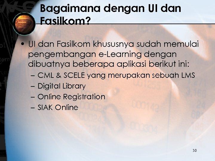 Bagaimana dengan UI dan Fasilkom? • UI dan Fasilkom khususnya sudah memulai pengembangan e-Learning